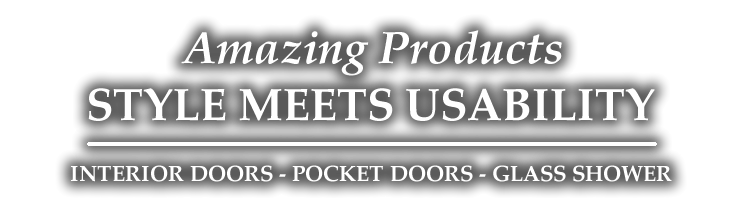 Amazing Products - Style Meets Usability - Pocket Doors - Interior Doors - Glass Shower